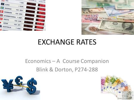 EXCHANGE RATES Economics – A Course Companion Blink & Dorton, P274-288.