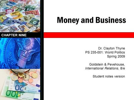 Money and Business CHAPTER NINE Dr. Clayton Thyne PS 235-001: World Politics Spring 2009 Goldstein & Pevehouse, International Relations, 8/e Student notes.
