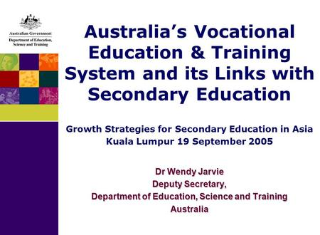 Australia's Vocational Education & Training System and its Links with Secondary Education Growth Strategies for Secondary Education in Asia Kuala Lumpur.