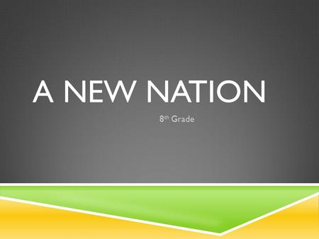 A NEW NATION 8th Grade.