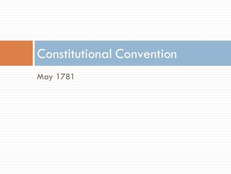 May 1781 Constitutional Convention. Shay's Rebellion.