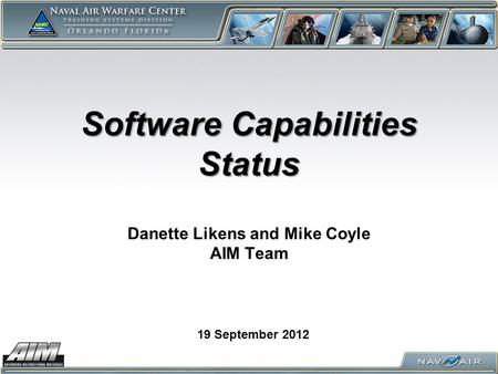 Software Capabilities Status Software Capabilities Status Danette Likens and Mike Coyle AIM Team 19 September 2012.