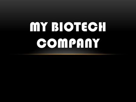 MY BIOTECH COMPANY. YOUR CHALLENGE!!! Now that you are a Grifols expert you must move on to your next challenge. You will need to plan, perfect and design.