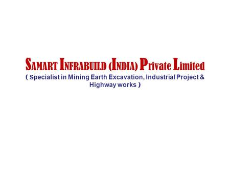SAMART INFRABUILD (INDIA) Private Limited ( specialist in Mining Earth Excavation, Industrial Project & Highway works )