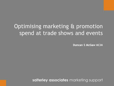 Optimising marketing & promotion spend at trade shows and events Duncan S McGaw MCIM salterley associates marketing support.