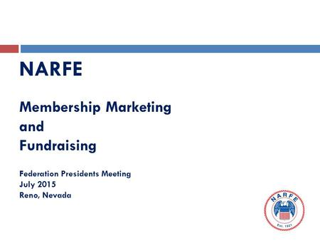 NARFE Membership Marketing and Fundraising Federation Presidents Meeting July 2015 Reno, Nevada.