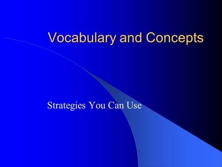 Vocabulary and Concepts Strategies You Can Use. Vocabulary and Reading Students cannot comprehend what they read unless they know the words they are reading—they.