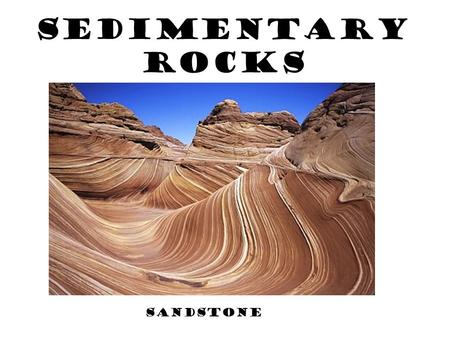 Sedimentary Rocks Sandstone. What Is A Sedimentary Rock? Formed from sediments (rock fragments, mineral grains, animal & plant remains-shells, bones,