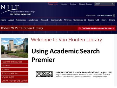 Using Academic Search Premier LIBRARY LESSONS From the Research helpdesk August 2011 Using Academic Search Premier is licensed by NJIT Library under a.