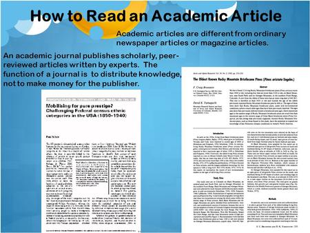 How to Read an Academic Article Academic articles are different from ordinary newspaper articles or magazine articles. An academic journal publishes scholarly,
