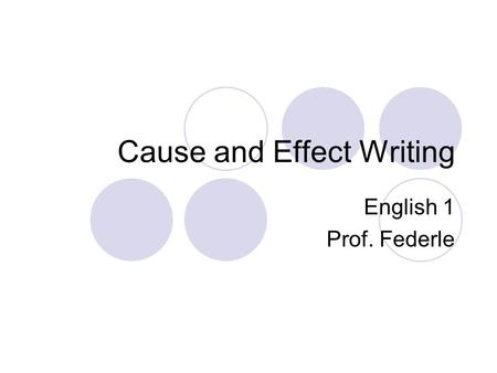 Cause and Effect Writing English 1 Prof. Federle.