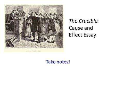 The Crucible Cause and Effect Essay Take notes!. A Little Review