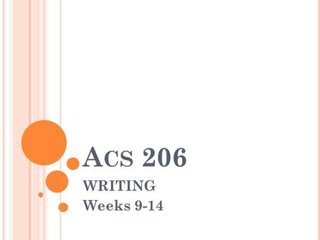 A CS 206 WRITING Weeks 9-14. T HESIS STATEMENT Thesis Statement is the most important sentence in the introduction. It states the specific topic of the.