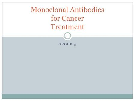 GROUP 5 Monoclonal Antibodies for Cancer Treatment.