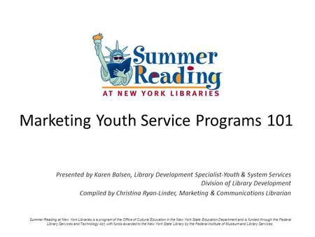 Marketing Youth Service Programs 101 Presented by Karen Balsen, Library Development Specialist-Youth & System Services Division of Library Development.