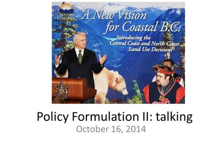 Policy Formulation II: talking October 16, 2014. Midterm October 21 You are responsible for readings, lectures, and themes up through this week (through.
