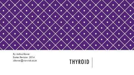 THYROID By Joshua Bower Easter Revision 2014