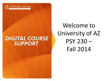 Welcome to University of AZ PSY 230 – Fall 2014. Your course materials: Fundamental Statistics for the Behavioral Sciences, 8 th edition (Howell) + Aplia.