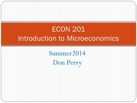 Summer2014 Don Perry ECON 201 Introduction to Microeconomics.