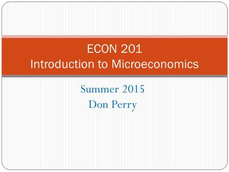 Summer 2015 Don Perry ECON 201 Introduction to Microeconomics.