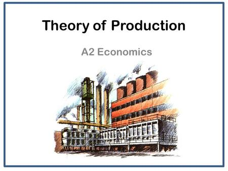 Theory of Production A2 Economics. Aims and Objectives Aim: Understand the short run theory of production. Objectives: Define fixed, variable and total.