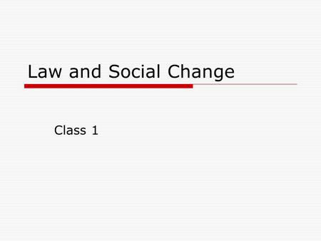 Law and Social Change Class 1.