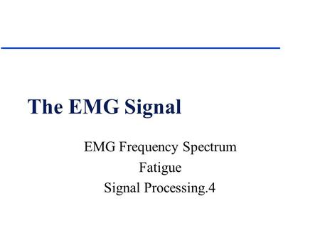 EMG Frequency Spectrum Fatigue Signal Processing.4