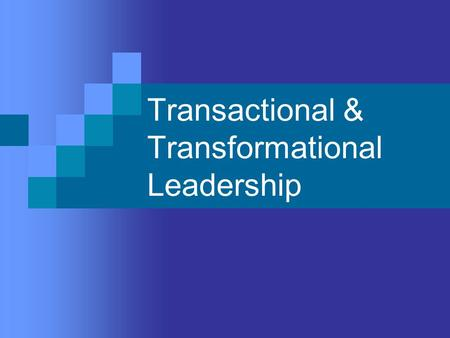 Transactional & Transformational Leadership