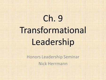 Ch. 9 Transformational Leadership Honors Leadership Seminar Nick Herrmann.