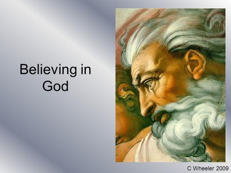 Believing in God C Wheeler 2009. Key terms OmnipotentThe belief that God is all- powerful. OmniscientThe belief that God is all- knowing. Omni- Benevolent.