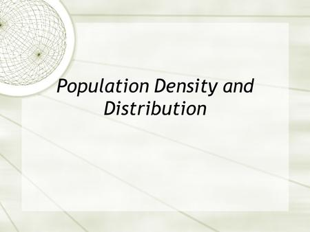 Population Density and Distribution. Human Population  In the last lesson you learned how to be a demographer. A demographer looks statistically at how.