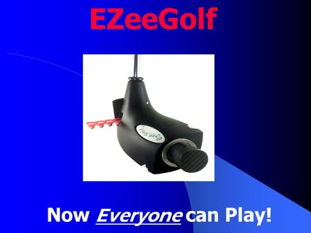 Now Everyone can Play! EZeeGolf. The new sport of EZeeGolf was formed to make golf accessible to everyone and to significantly increase rounds of golf.