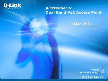 1 Version 1.0 D-Link HQ, Aug. 2008 AirPremier N Dual Band PoE Access Point D-Link Confidential DAP-2553.
