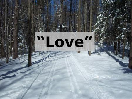 """Love"". What does the word ""love"" bring to mind?"