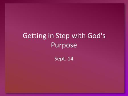 "Getting in Step with God's Purpose Sept. 14. Think about it … In what kinds of situations must you be ""in step""? What does it look like when someone in."