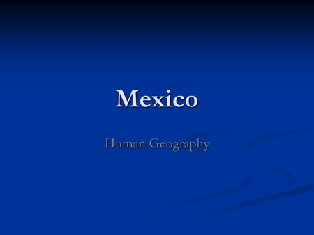 Mexico Human Geography.