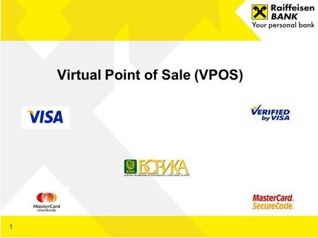 Virtual Point of Sale (VPOS) 1. E - commerce Dear Valuable Partners, Raiffeisenbank (Bulgaria) EAD has the pleasure to present to your attention a new.