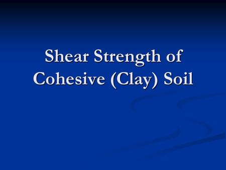 Shear Strength of Cohesive (Clay) Soil