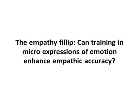 The empathy fillip: Can training in micro expressions of emotion enhance empathic accuracy?