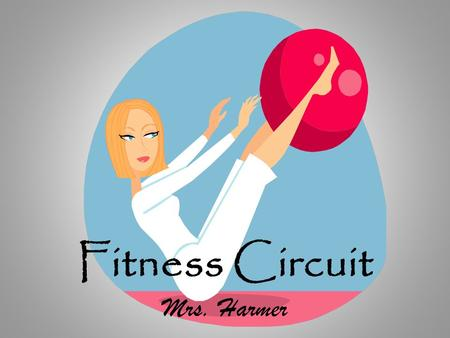 Fitness Circuit Mrs. Harmer. Circuit Instructions Take your resting heart rate. A healthy range is between 60- 70 beats per minute. Jog anywhere from.
