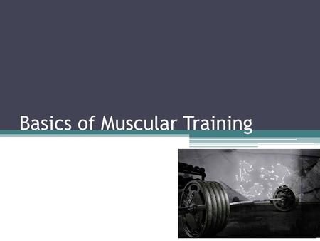 Basics of Muscular Training. What is resistance training? Any activity utilizing resistance to induce muscle contractions Usually organized into workouts.