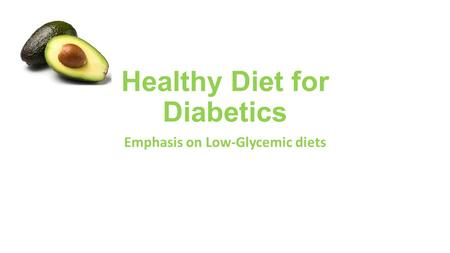 Healthy Diet for Diabetics Emphasis on Low-Glycemic diets.