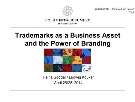 Trademarks as a Business Asset and the Power of Branding Heinz Goddar / Ludwig Kouker April 26/28, 2014 222222226/28HG-3 26/28/04/2014 – Trademarks in.
