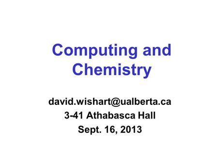 Computing and Chemistry 3-41 Athabasca Hall Sept. 16, 2013.