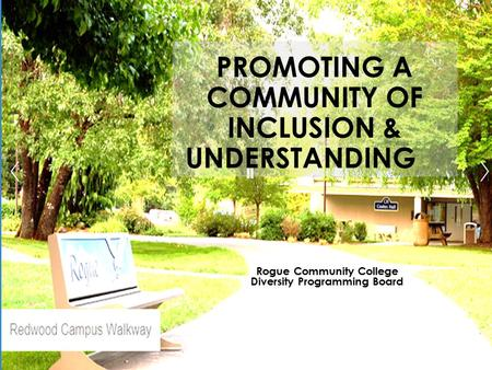 PROMOTING A COMMUNITY OF INCLUSION & UNDERSTANDING Rogue Community College Diversity Programming Board.
