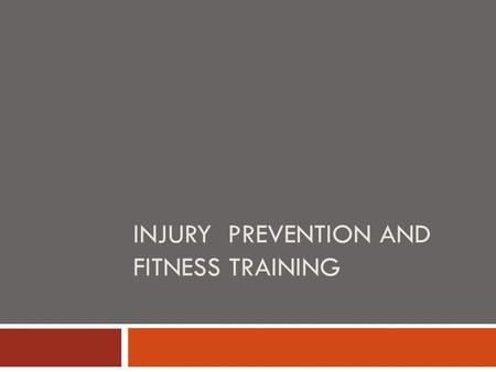 INJURY PREVENTION AND FITNESS TRAINING. Injury Prevention  A conditioned athlete decreases his/her risk of injury.  The lack of physical fitness is.