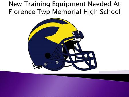 New Training Equipment Needed At Florence Twp Memorial High School.