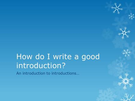 How do I write a good introduction? An introduction to introductions…