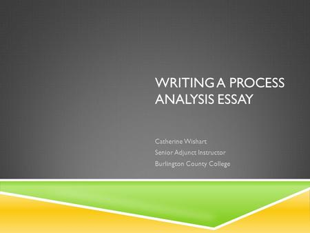 the division or classification essay catherine wishart senior writing a process analysis essay catherine wishart senior adjunct instructor burlington county college