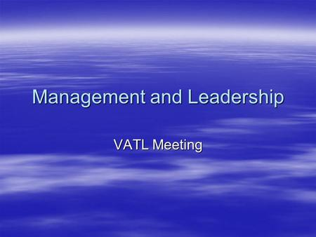 "Management and Leadership VATL Meeting. Management  What is Management?  McLaughlin (1994) says that:  ""Management can be defined as the effective."
